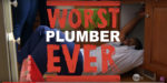 Is this the worst plumber ever?